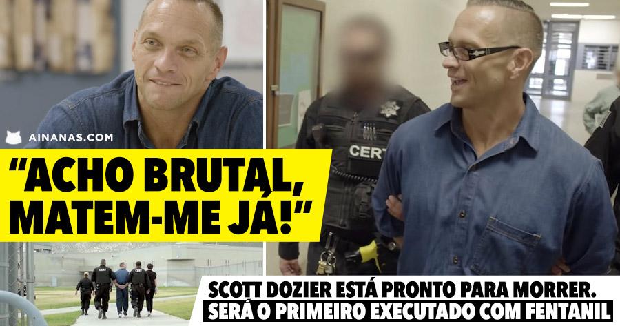 Scott Dozier está pronto para morrer. Será o primeiro executado com Fentanil
