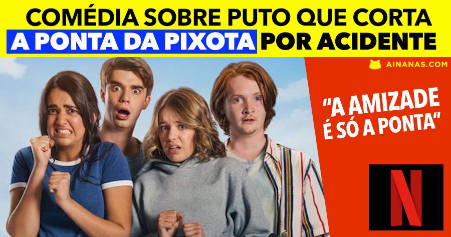 Filme sobre puto que CORTA A PIXOTA por acidente chega à Netflix