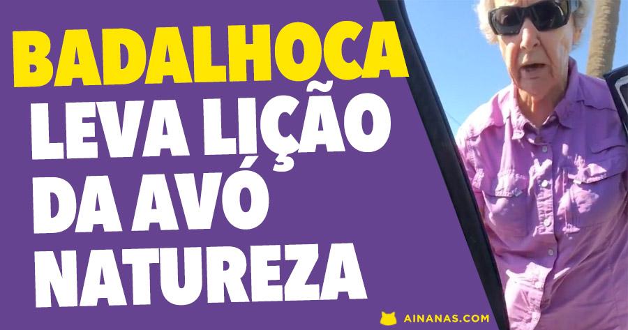 Badalhoca Leva Lição da AVÓ NATUREZA!