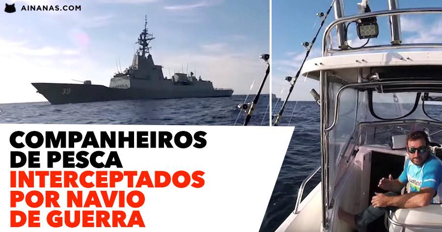 Companheiros de Pesca interceptados por NAVIO DE GUERRA
