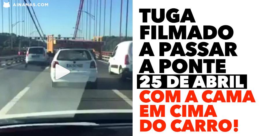 Tuga filmado a atravessar ponte 25 de Abril com cama em cima do carro