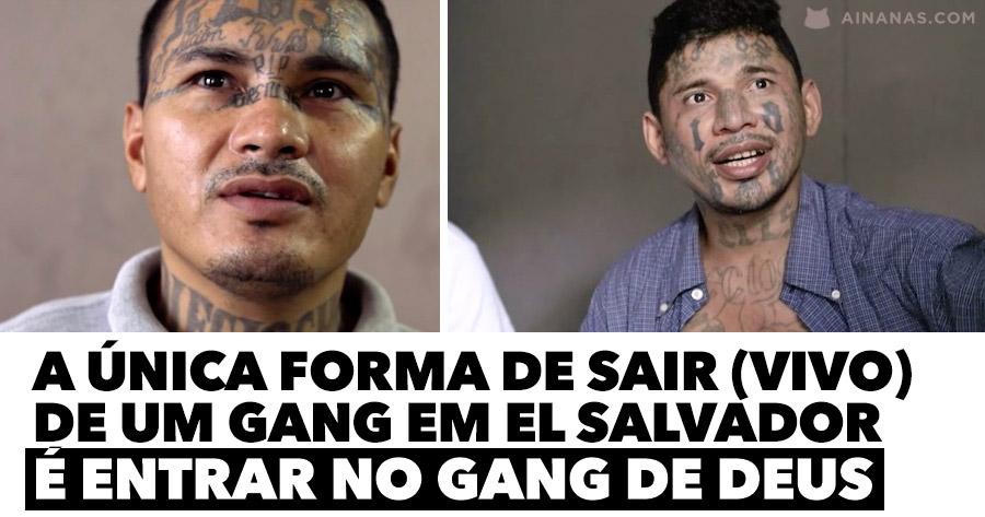 A única forma de sair (vivo) de um gang em EL SALVADOR é entrar no gang de Deus