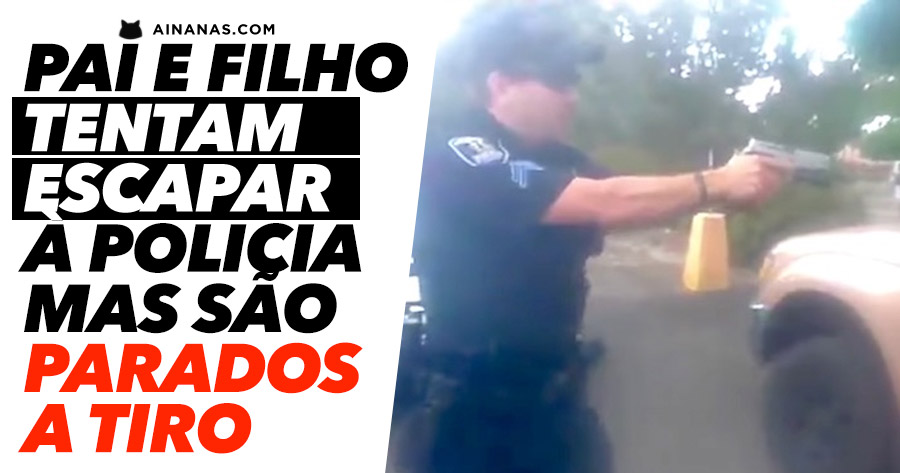 Pai e Filho tentam Fugir à Polícia e são Parados a Tiro