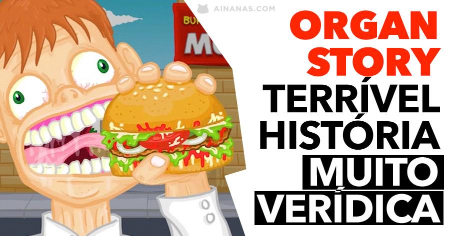 ORGAN STORY: uma terrível história, muito verídica