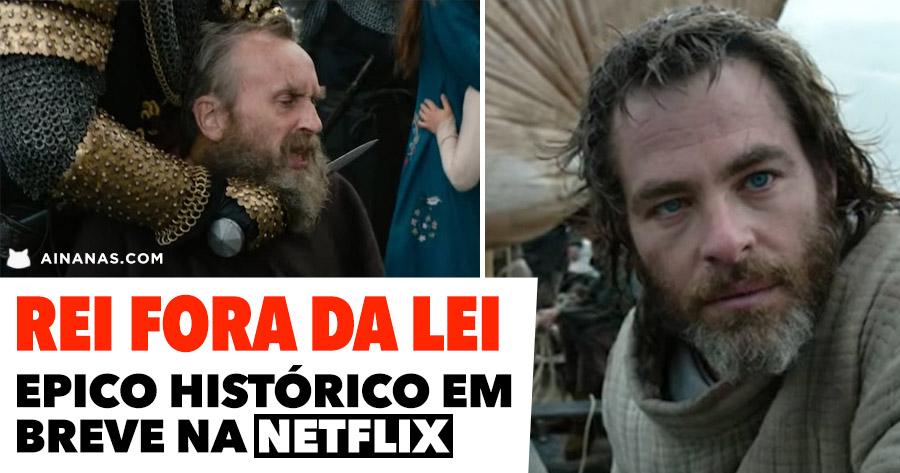 REI FORA DA LEI: épico histórico chega à Netflix