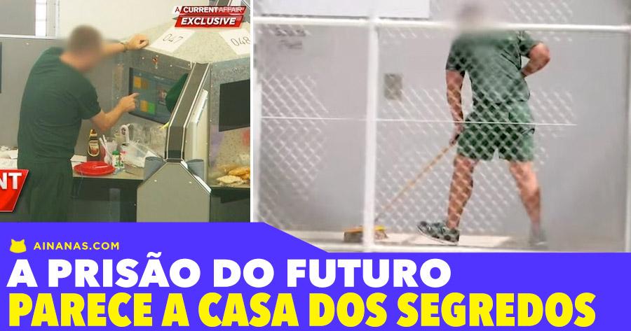 A PRISÃO DO FUTURO parece a Casa dos Segredos