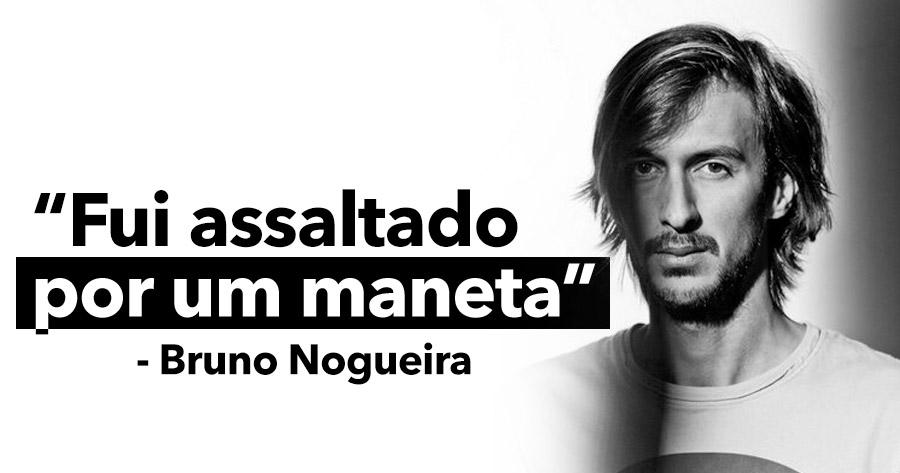 """Bruno Nogueira: """"fui assaltado por um maneta"""""""