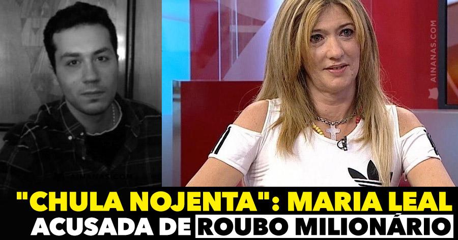 """CHULA NOJENTA"": Maria Leal acusada de roubo milionário"