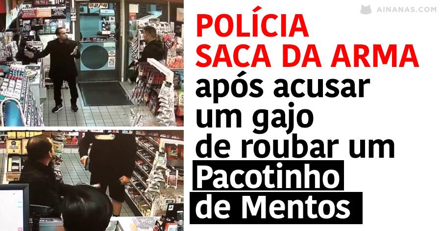 Polícia SACA DA ARMA após acusar um gajo de roubar um Pacotinho de Mentos