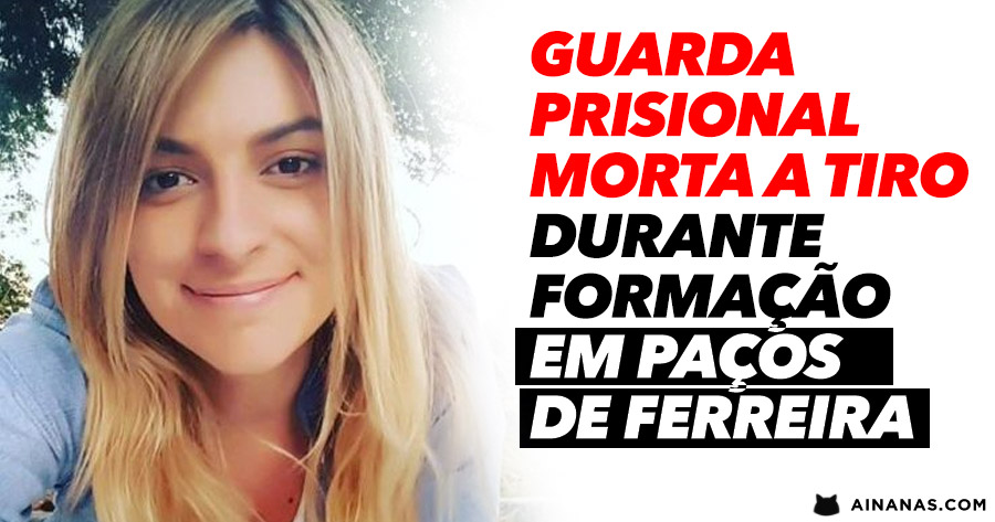 Guarda Prisional MORTA A TIRO durante formação em Paços de Ferreira
