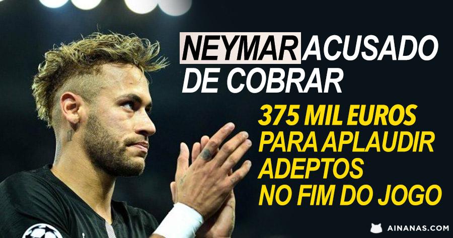 Neymar acusado de cobrar 375 mil euros para aplaudir adeptos no fim do jogo