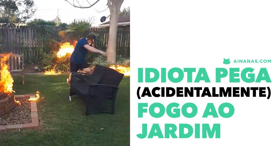 Idiota pega (acidentalmente) fogo ao jardim
