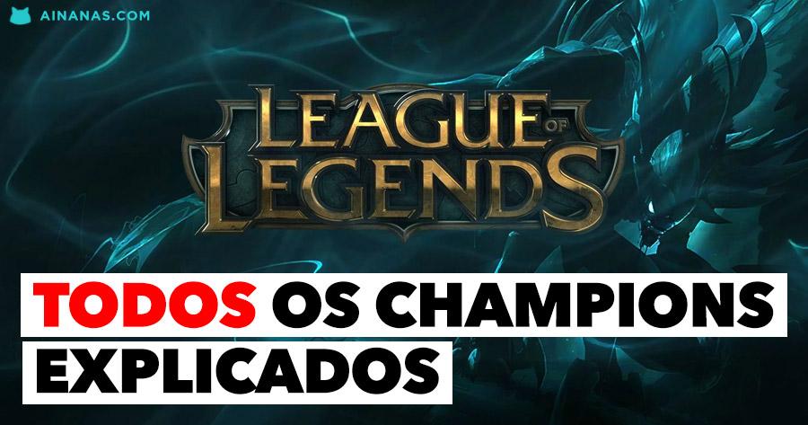 TODOS os Champions de League of Legends Explicados