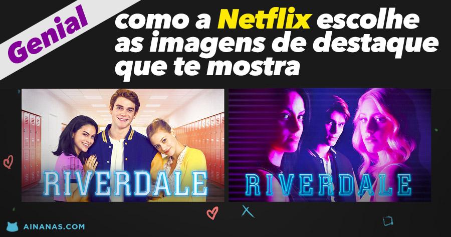 GENIAL: como a Netflix escolhe as imagens de destaque que te mostra