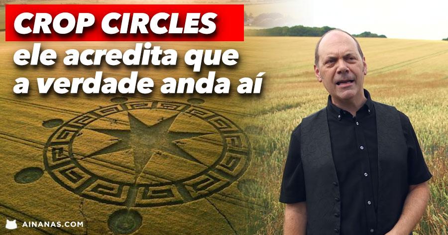 CROP CIRCLES: ele acredita que a verdade anda aí