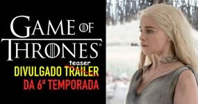 GAME OF THRONES: Lançado Oficialmente Teaser da 6ª Temporada