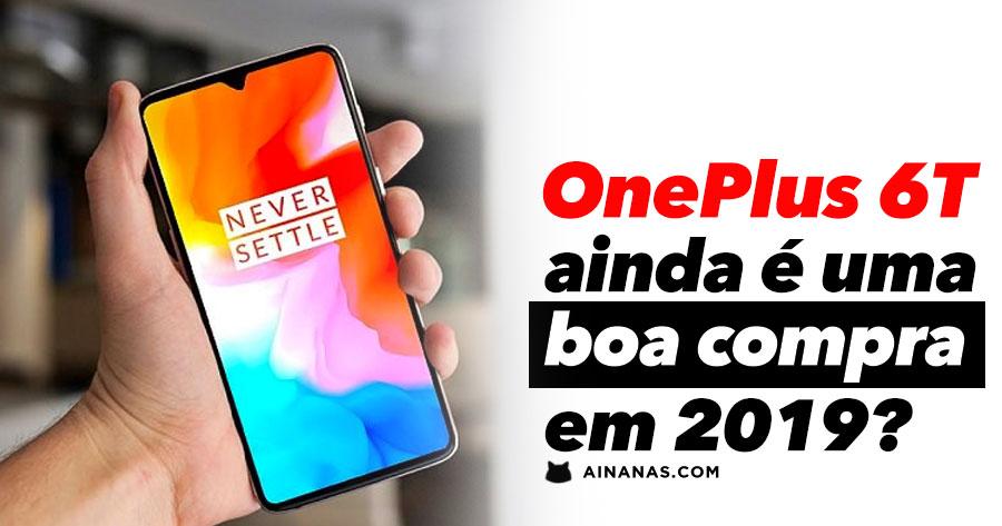 OnePlus 6T ainda é compra acertada em 2019?