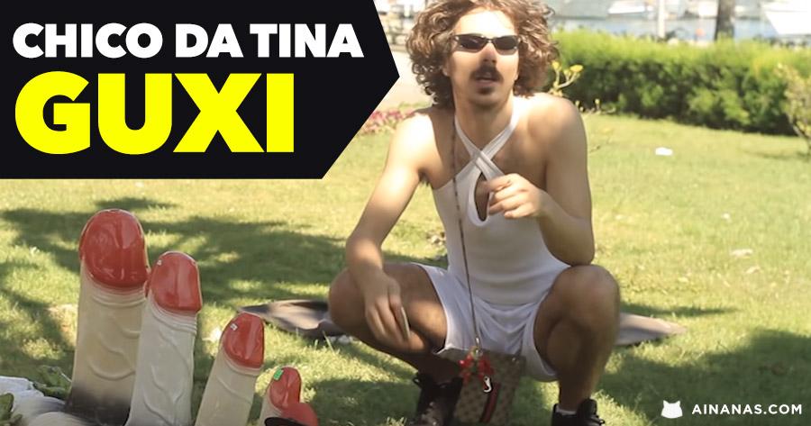 CHICO DA TINA está de volta com GUXI