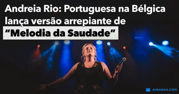 ANDREIA RIO: portuguesa na Bélgica partilha MELODIA DA SAUDADE