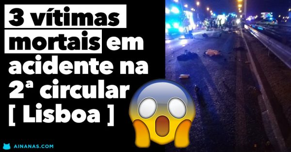 Imagens do acidente que matou 3 pessoas esta madrugada em Lisboa