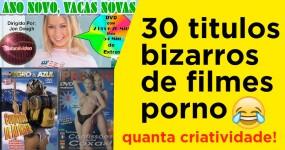 Mais de 30 Titulos Bizarros de Filmes Pornográficos
