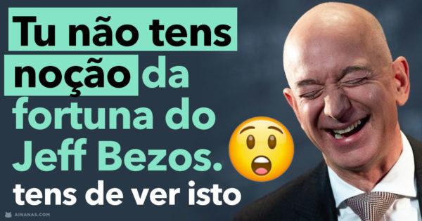 Tu NÃO TENS NOÇÃO da fortuna do JEFF BEZOS