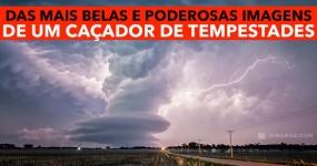 Caçador de Tempestades Divulga Algumas das Suas Imagens Mais Impressionantes