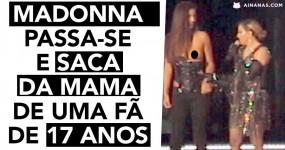 Madonna Passa-se e Saca da Mama de uma fã de 17 Anos em Pleno Palco