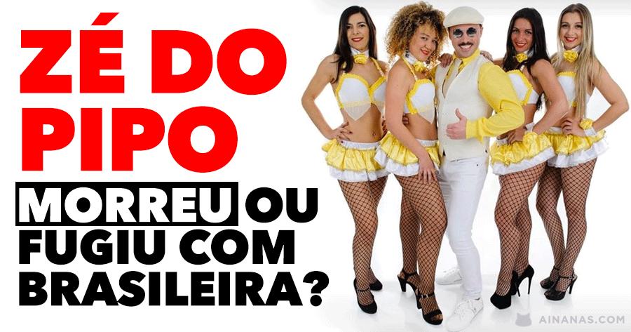 ZÉ DO PIPO: morreu ou… fugiu com bailarina brasileira?