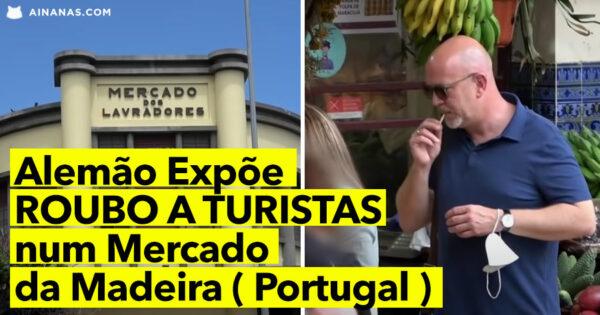 Alemão Expõe ROUBO A TURISTAS num Mercado da Madeira ( Portugal )