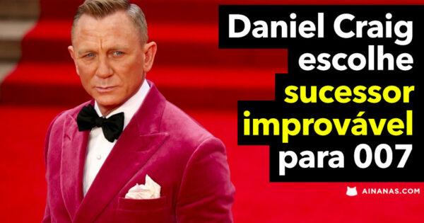 DANIEL CRAIG aprova escolha improvável para NOVO James Bond