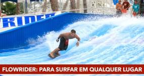 FLOWRIDER: Para Surfar em Qualquer Lugar