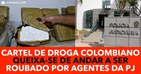 CARTEL DE DROGA colombiano queixa-se de andar a ser ROUBADO PELA PJ