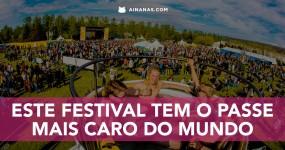Este Festival tem o PASSE MAIS CARO do Mundo