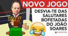 JOGO: Desvia-te das SALUTARES BOFETADAS de João Soares