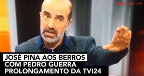 BARRACA: José Pina aos berros com Pedro Guerra no Prolongamento da TVI24