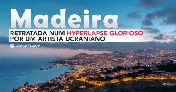 Artista Ucraniano faz Hyperlapse Glorioso na Madeira