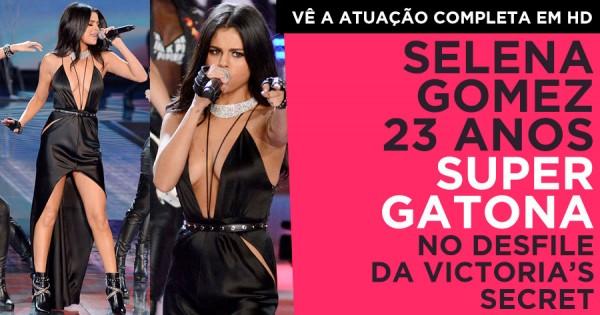 SELENA GOMEZ Super Gostosa no Desfile da Victoria's Secret
