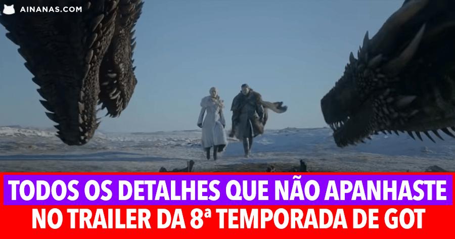 Todos os detalhes que NÃO APANHASTE do trailer da 8ª temporada de Game of Thrones