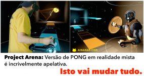 PROJECT ARENA: Fantásticos Jogos de Realidade Mista Prometem Mudar Tudo