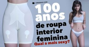100 Anos de ROUPA INTERIOR feminina. Qual a melhor?