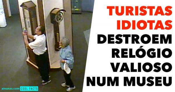 Turistas Idiotas Destroem Relógio Valioso num Museu