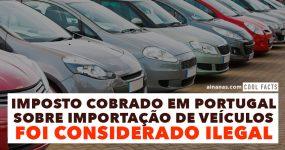 Imposto cobrado em Portugal sobre importação de veículos foi considerado ILEGAL