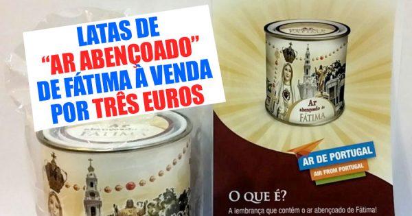 """""""Ar Abençoado de Fátima"""" à Venda por 3 Euros"""