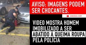 Video Chocante Mostra Homem a ser Abatido pela Polícia à Queima Roupa