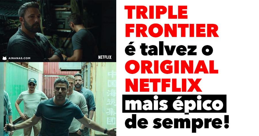 TRIPLE FRONTIER é talvez o Original Netflix mais ÉPICO de Sempre!