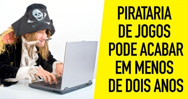 Pirataria de Jogos Pode Acabar em Menos de 2 Anos
