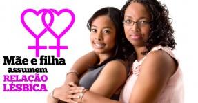 Mãe e Filha Assumem Relação Lésbica