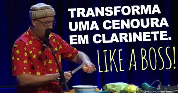 BOSS Transforma Cenoura em Clarinete