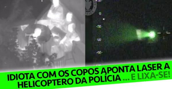 Idiota Aponta Laser a Helicoptero da Polícia.. e Lixa-se